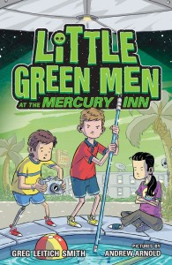 LITTLE GREEN MEN AT THE MERCURY INN by Greg Leitich Smith; Editor: Deirdre Langeland at Roaring Brook Press/Macmillan